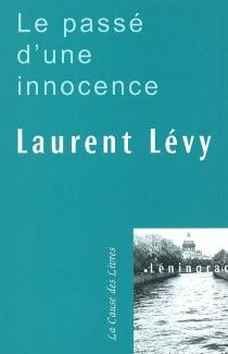 Le passé d'une innocence ou Le voyage à Leningrad - LaurentLévy