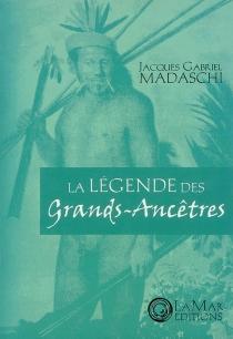 La légende des Grands-Ancêtres - Jacques-GabrielMadaschi