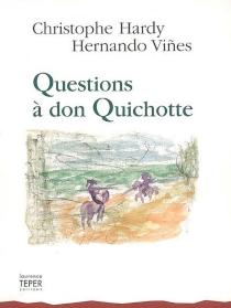 Preguntas a don Quijote| Questions à don Quichotte - ChristopheHardy