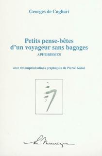 Petits pense-bêtes d'un voyageur sans bagages : aphorismes - Georges deCagliari