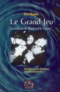 Le Grand Jeu : les enfants de Rimbaud le Voyant - MichelRandom