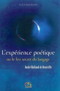 L'expérience poétique ou Le feu secret du langage - AndréRolland de Renéville