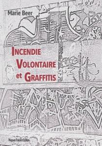 Incendie volontaire et graffitis - MarieBeer