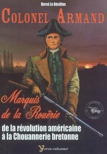 Colonel Armand, marquis de La Rouërie : de la Révolution américaine à la chouannerie bretonne - HervéLe Bévillon