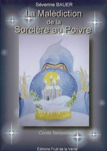 La malédiction de la sorcière au poivre : conte fantastique - SéverineBauer
