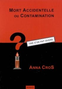 Mort accidentelle ou contamination ? : tiré d'un fait divers - AnnaCros