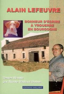 Bonheur d'écrire à Yrouerre en Bourgogne - AlainLefeuvre