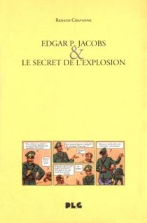 Edgar P. Jacobs et le secret de l'explosion - RenaudChavanne