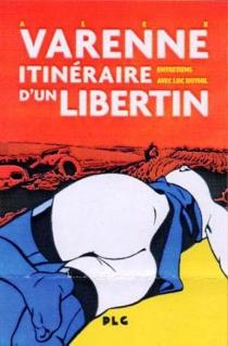 Alex Varenne : itinéraire d'un libertin : entretiens avec Luc Duthil - LucDuthil