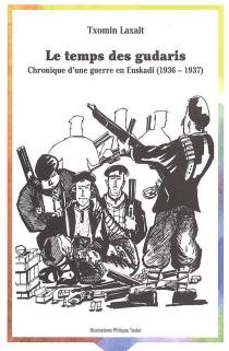 Le temps des gudaris : chronique d'une guerre en Euskadi (1936-1937) - TxominLaxalt
