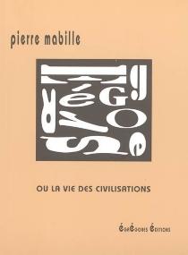 Egrégores ou La vie des civilisations - PierreMabille