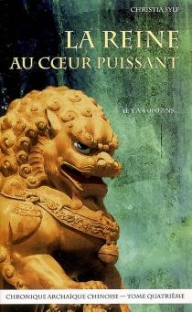La reine au coeur puissant : chronique archaïque chinoise - ChristiaSylf