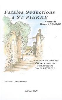 Fatales séductions à St Pierre : l'enquête de tous les dangers pour le commissaire David Léglise - BernardSandoz