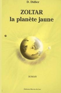 Zoltar, la planète jaune - DanièleDidier