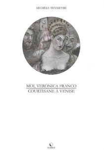 Moi, Veronica Franco : courtisane à Venise - MichèleTeysseyre