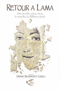 Retour à Lama : une famille corse dans le tumulte du vingtième siècle - DenisBlémont Cerli