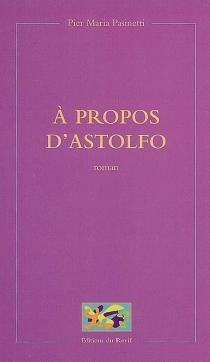 A propos d'Astolfo - Pier MariaPasinetti