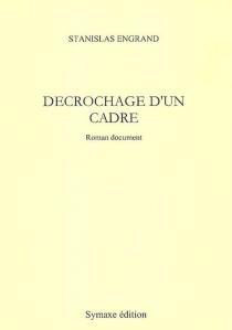 Décrochage d'un cadre : roman document - StanislasEngrand