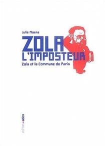 Zola l'imposteur : zola et la Commune de Paris - JulieMoens