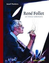 René Follet : un rêveur sédentaire - JozefPeeters