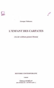 L'enfant des carpates (An der schönen grauen Donau) : histoire contemporaine - GeorgesThibeaux