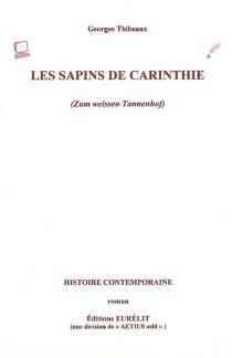Les sapins de Carinthie (Zum weissen Tannenhof) : histoire contemporaine - GeorgesThibeaux