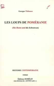 Les loups de Poméranie (Die Roten und die Schwarzen) : histoire contemporaine - GeorgesThibeaux