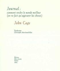 Journal : comment rendre le monde meilleur (on ne fait qu'aggraver les choses) - JohnCage