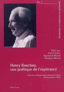 Henry Bauchau, une poétique de l'espérance : actes du colloque international de Metz, 6-8 novembre 2002 -