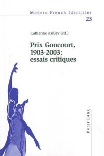Prix Goncourt, 1903-2003 : essais critiques -