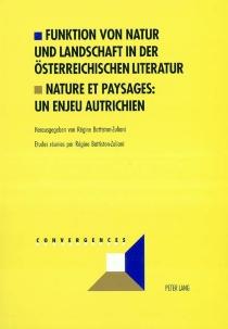 Funktion von Natur und Landschaft in der Osterreichischen Literatur| Nature et paysages : un enjeu autrichien -