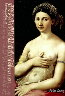 Les femmes et l'esthétique de la féminité dans l'oeuvre d'Alfred de Musset - GillesCastagnès