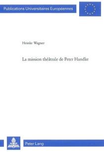 La mission théâtrale de Peter Handke - HeinkeWagner
