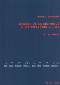 Le sens de la métrique chez François Villon : Le testament - RogerPensom