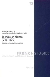 Le mâle en France : 1715-1830 : représentations de la masculinité -