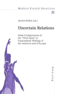 Uncertain relations : some configurations of the third space in francophone writings of the Americas and of Europe -