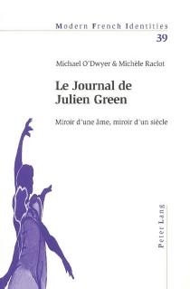 Le Journal de Julien Green : miroir d'une âme, miroir d'un siècle - Michael OlivierO'Dwyer