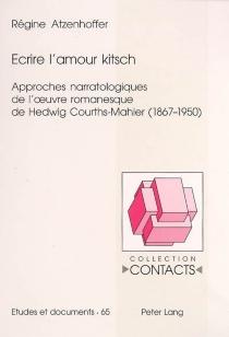 Ecrire l'amour kitsch : approches narratologiques de l'oeuvre romanesque de Hedwig Courths-Mahler, 1867-1950 - RégineAtzenhoffer