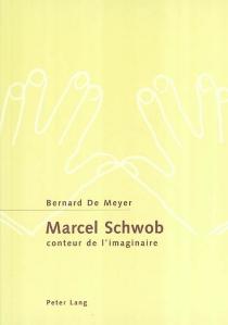 Marcel Schwob : conteur de l'imaginaire - BernardDe Meyer