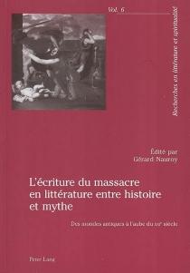L'écriture du massacre en littérature entre histoire et mythe : des mondes antiques à l'aube du XXIe siècle -