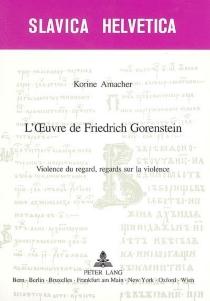 L'oeuvre de Friedrich Gorenstein : violence du regard, regards sur la violence - KorineAmacher