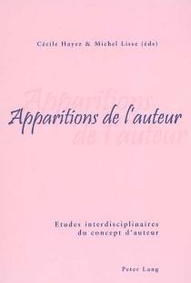 Apparitions de l'auteur : études interdisciplinaires du concept d'auteur -