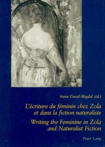 L'écriture du féminin chez Zola et dans la fiction naturaliste| Writing the feminine in Zola and naturalist fiction -