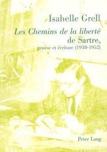 Les chemins de la liberté de Sartre, genèse et écriture (1938-1952) - IsabelleGrell