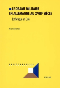 Le drame militaire en Allemagne au XVIIIe siècle : esthétique et cité - AnneFeuchter-Feler