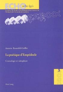 La poétique d'Empédocle : cosmologie et métamorphose - AnnetteRosenfeld-Löffler