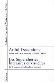 Artful deceptions : verbal and visual trickery in French culture| Les supercheries littéraires et visuelles : la tromperie dans la culture française -