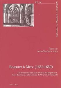 Bossuet à Metz (1652-1659) : les années de formation et leurs prolongements : actes du colloque international de Metz (21-22 mai 2004) -