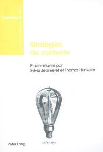 Stratégies du contexte : actes du colloque de la relève suisse en littératures française et italienne modernes, Zurich, 7-8 mai 2004 -