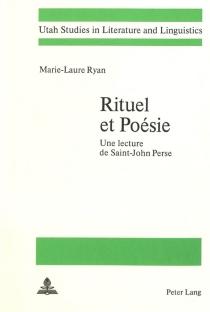 Rituel et poésie : Une lecture de Saint-John-Perse - Marie-LaureRyan